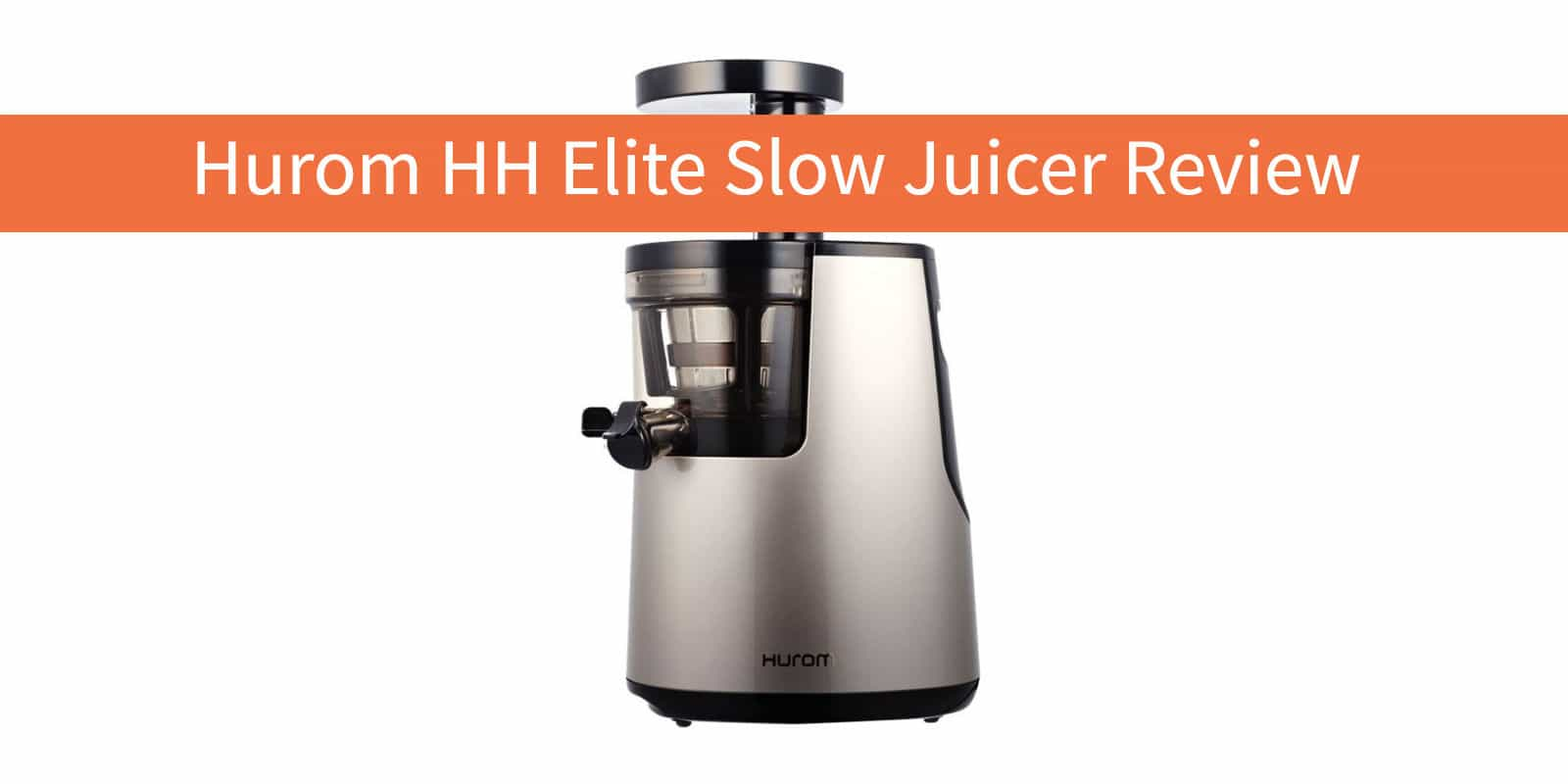 Slow Juicer Reviews 2017 : Hurom HH Elite Slow Juicer Review (2018) vegByte