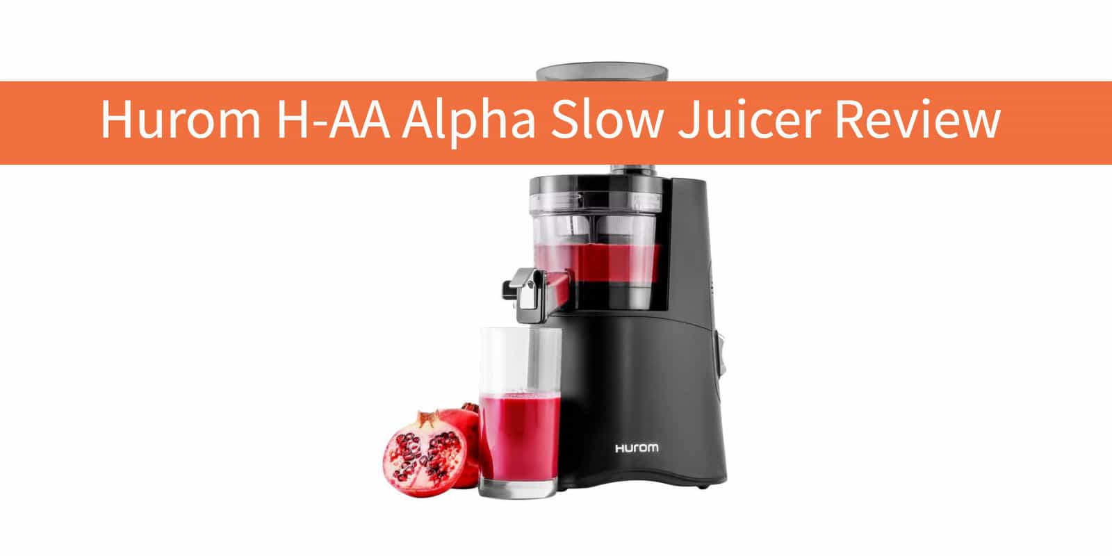 Hurom Slow Juicer H Aa : Hurom H-AA Alpha Slow Juicer Review (2018) vegByte