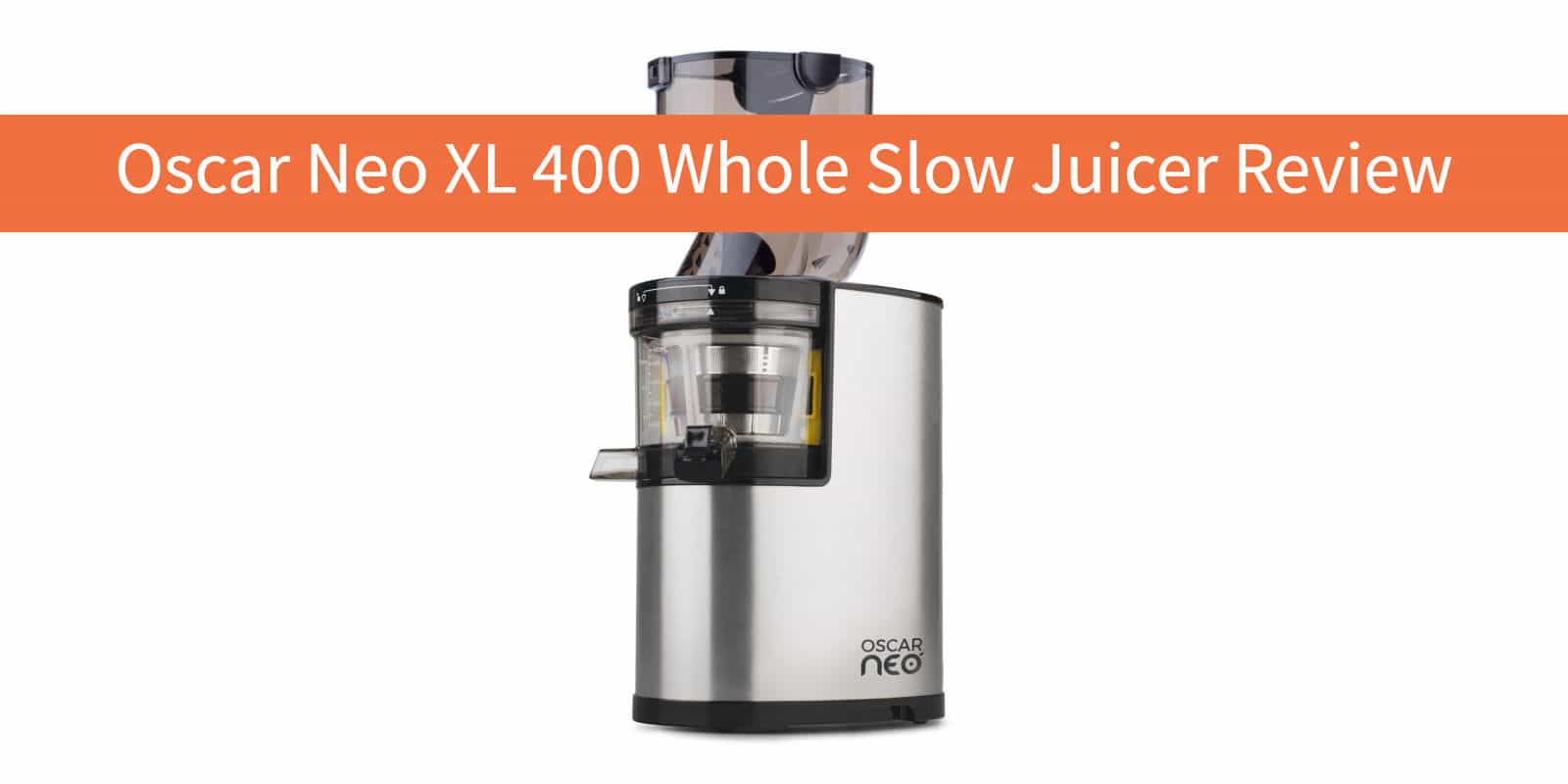 Oscar Neo Xl Whole Slow Juicer : Oscar Neo XL 400 Whole Slow Juicer Review vegByte