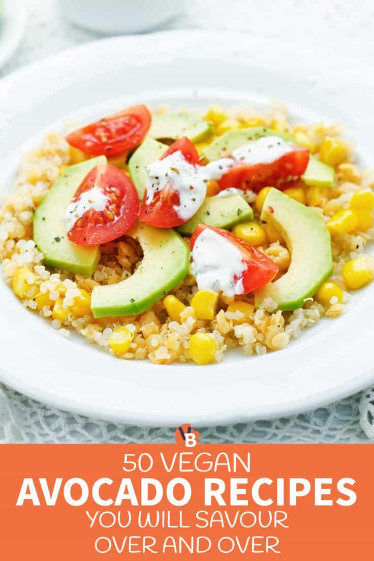 50 Vegan Avocado Recipes You Will Savour Over and Over