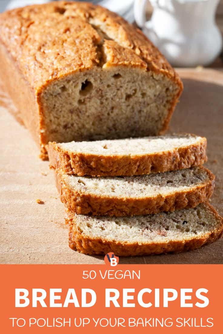 50 Vegan Bread Recipes to Polish up Your Baking Skills