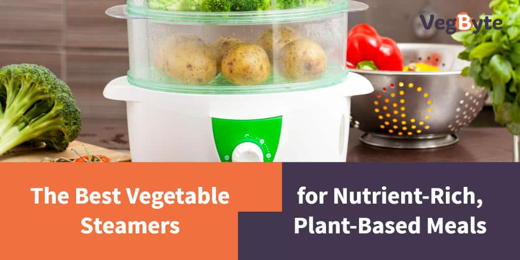 Best Vegetable Steamers for Nutrient-Rich, Plant-Based Meals