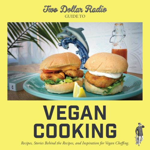 Two Dollar Radio Guide to Vegan Cooking: Recipes, Stories Behind the Recipes, and Inspiration for Vegan Cheffing front cover